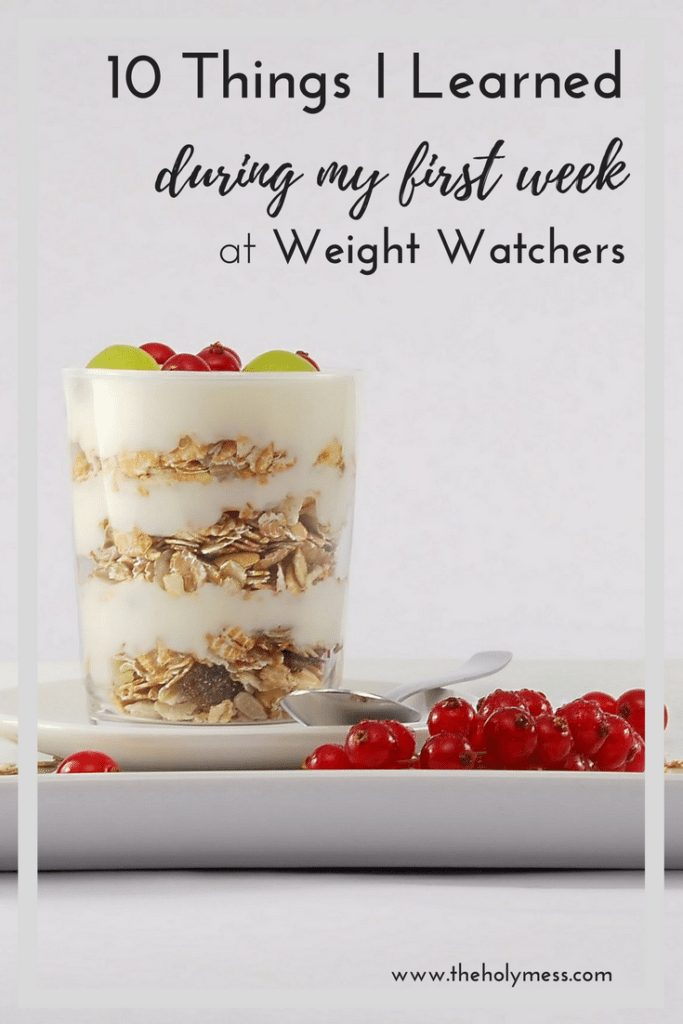 10 Things I Learned During My First Week at Weight Watchers|The Holy Mess