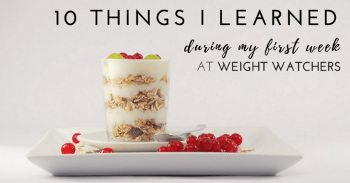 10 Things I Learned During My First Week at Weight Watchers
