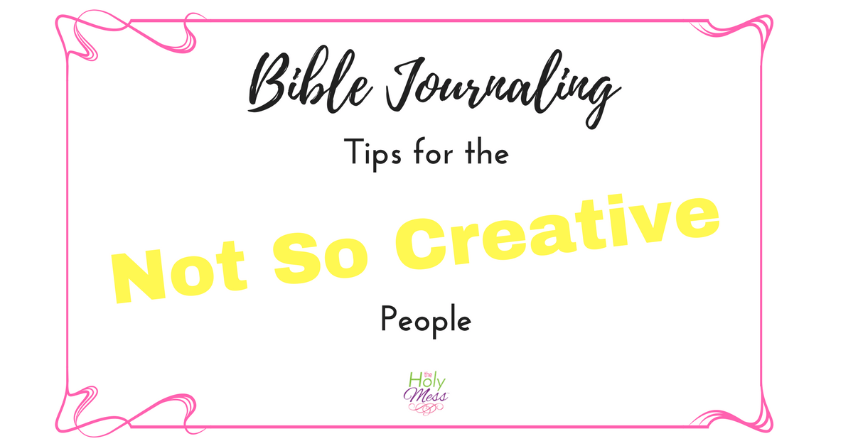 Bible Journaling: Tips for Not So Creative People