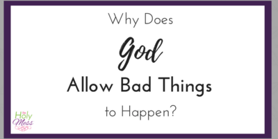 Why Does God Allow Bad Things to Happen?|The Holy Mess