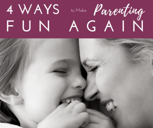 4 Ways to Make Parenting Fun Again