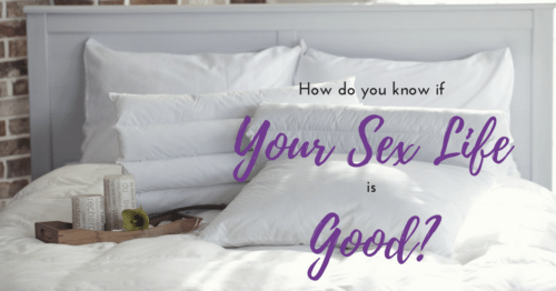 How Do You Know If Your Sex Life is Good?