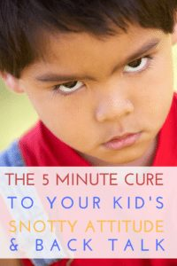Parenting Tip: The 5 Minute Cure to Your Kid's Snotty Attitude and Back Talk|The Holy Mess