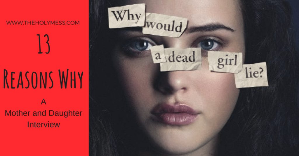 13 Reasons Why: A Mother and Daughter Interview|The Holy Mess