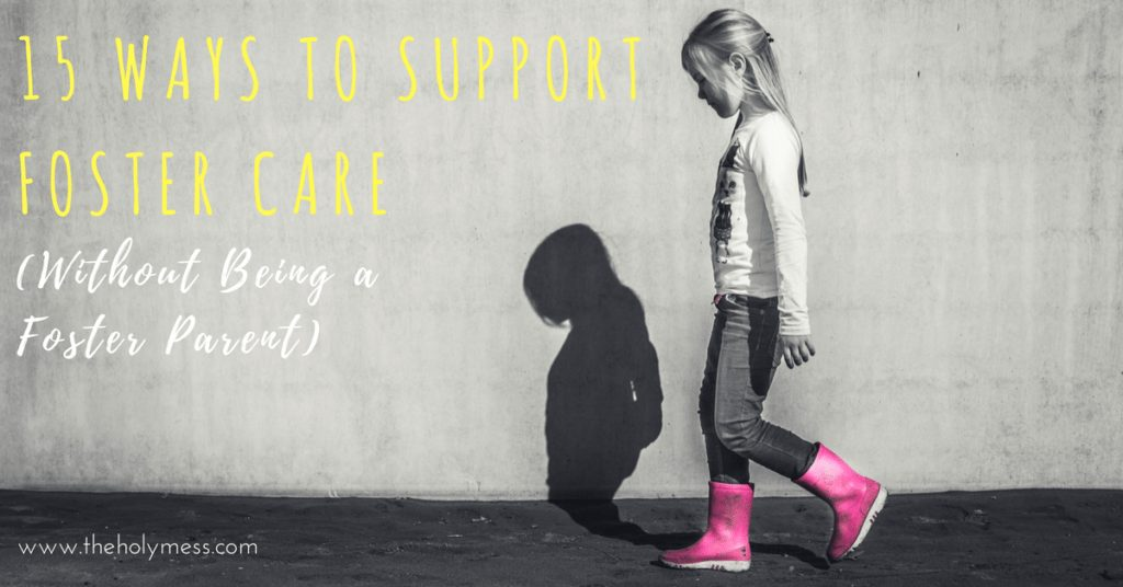 15 Helpful Ways to Support Foster Care Without Being Foster Parents|The Holy Mess