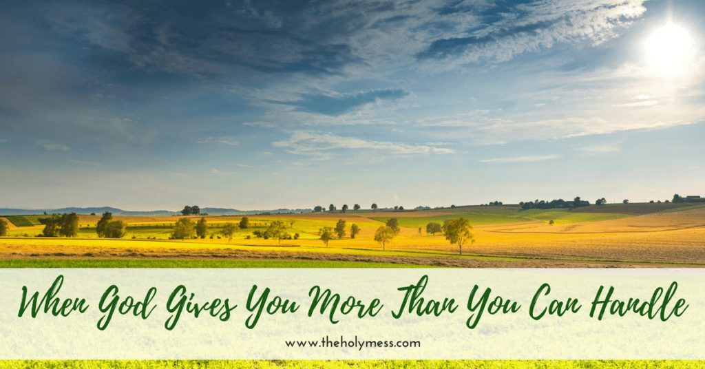 When God Gives You More Than You Can Handle|The Holy Mess