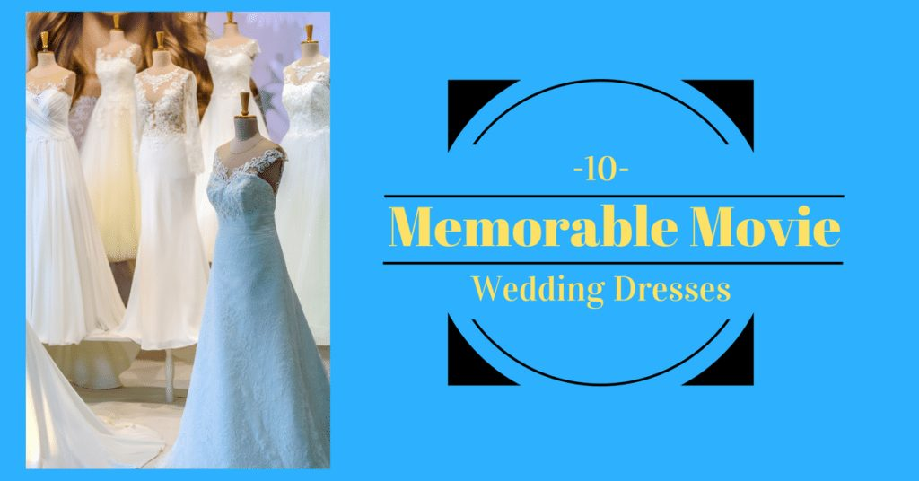 10 Memorable Movie Wedding Dresses