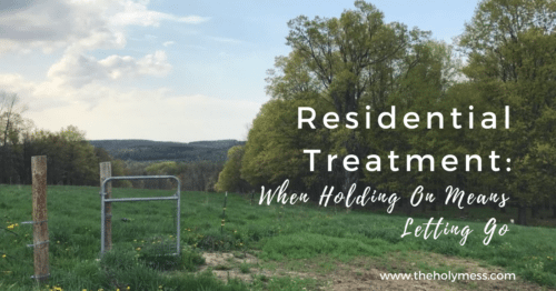 Residential Treatment: When Holding On Means Letting Go