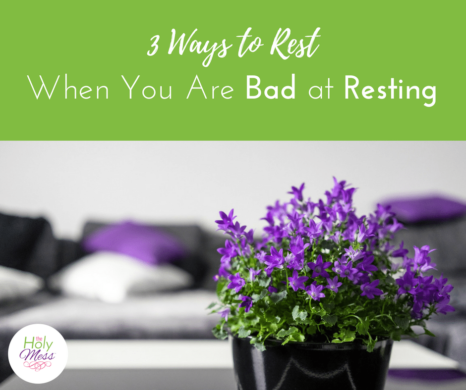 3 Ways to Rest When You Are Bad at Resting