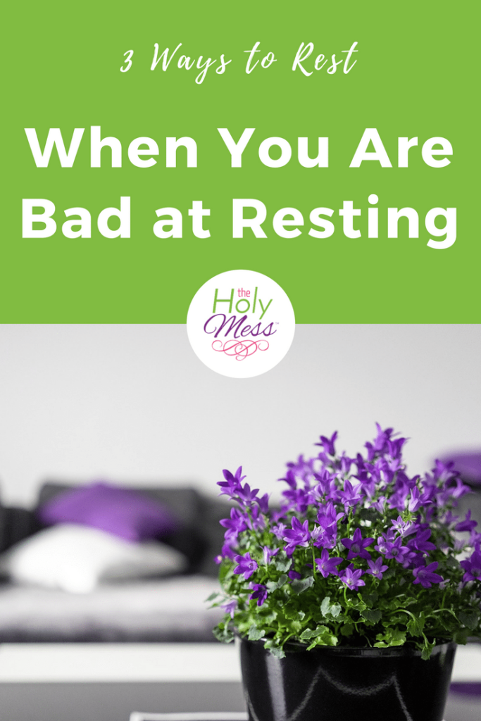 3 Ways to Rest When You Are Bad at Resting|The Holy Mess