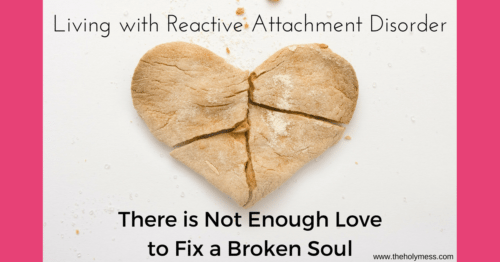 Living with RAD: There Is Not Enough Love to Fix a Broken Soul