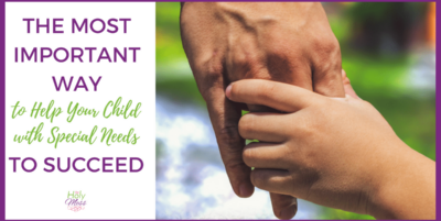 The Most Important Way to Help a Child with Special Needs to Succeed