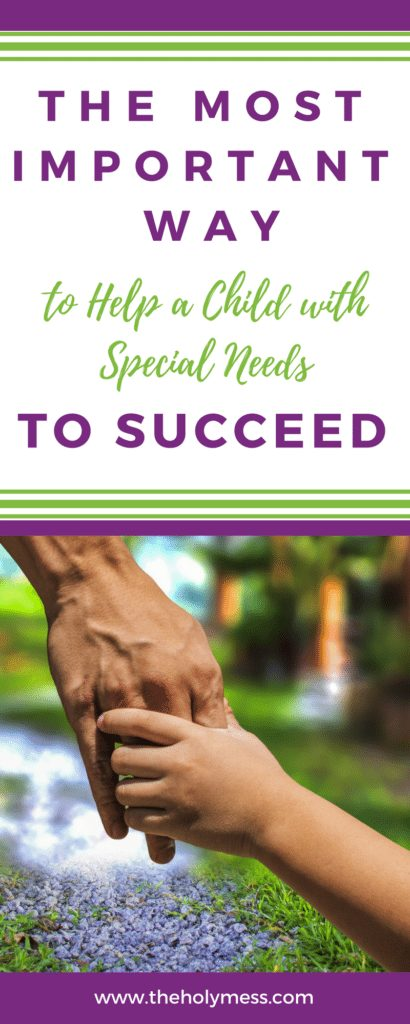 The Most Important Way to Help a Child with Special Needs to Succeed|The Holy Mess