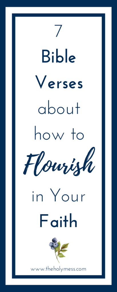 7 Bible Verses about how to flourish in your faith