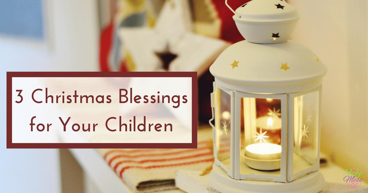 3 Christmas Blessings for Your Children