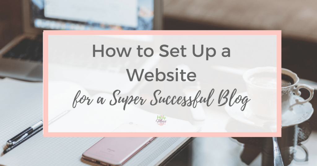 How to Set Up a Website for a Super Successful Blog
