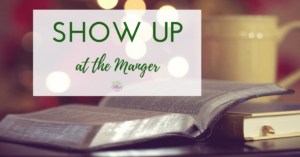 Show Up At the Manger