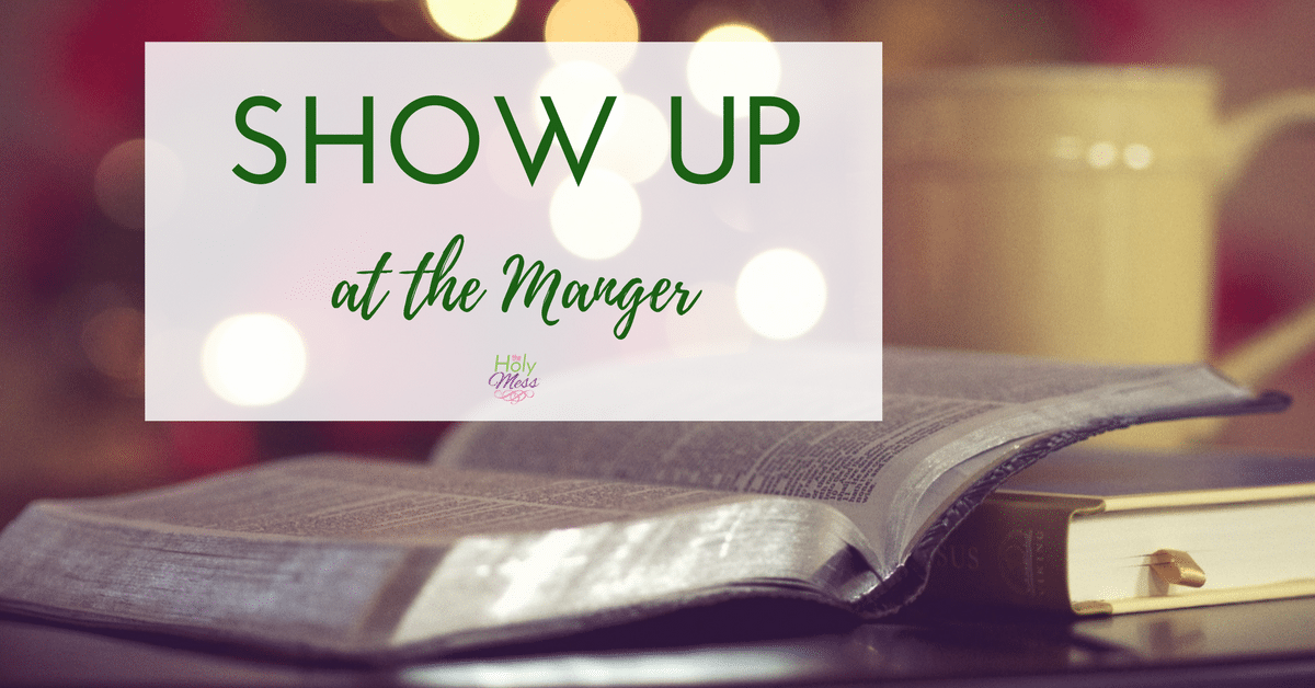 Show Up at the Manger – A Christmas Devotion