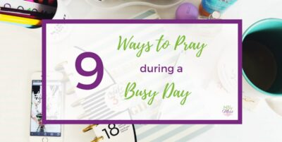 Ways to pray during a busy day