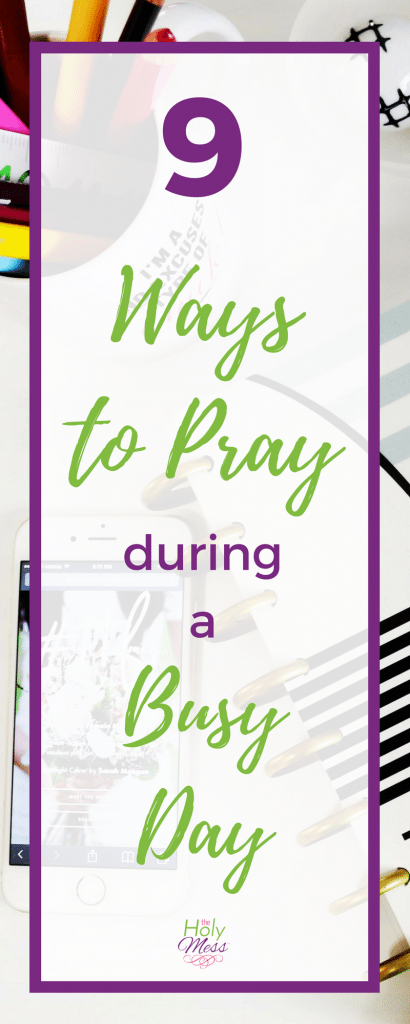 9 Ways to Pray During a Busy Day