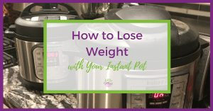 How To Lose Weight With Your Instant Pot: these tips for losing weight and Instant Pot weight loss recipes will help