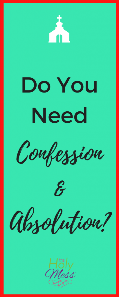 Do You Need Confession and Absolution?