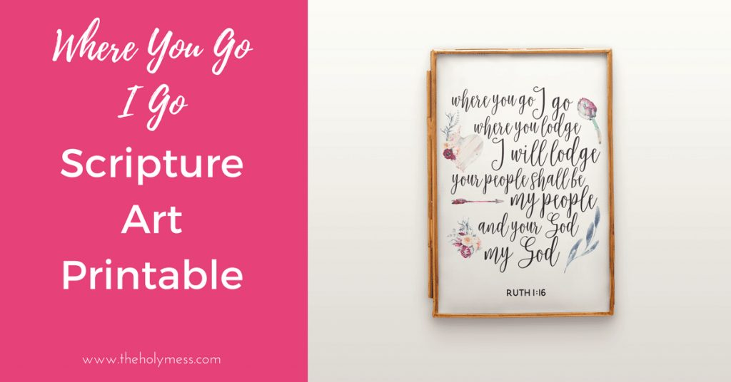 Where You Go I Go Scripture Art Printable