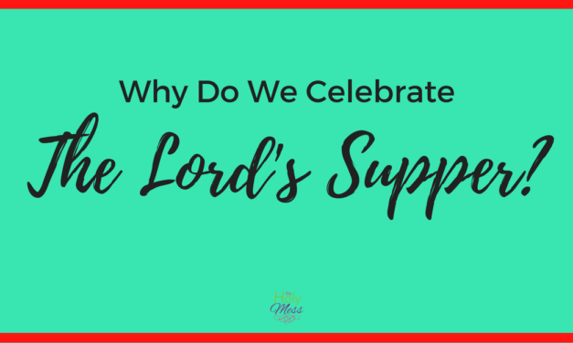Why Do We Celebrate the Lord's Supper?