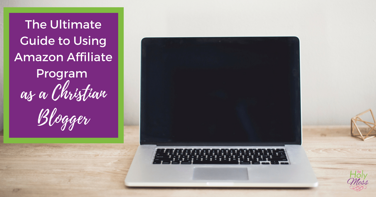 The Ultimate Guide to Using Amazon Affiliate Program as a Christian Blogger