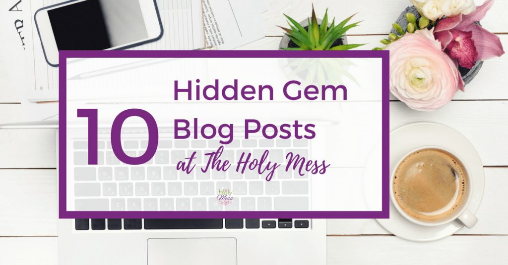 10 Hidden Gem Blog Posts at The Holy Mess