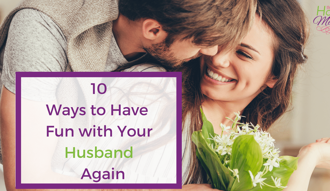 10 Ways to Have Fun with Your Husband Again
