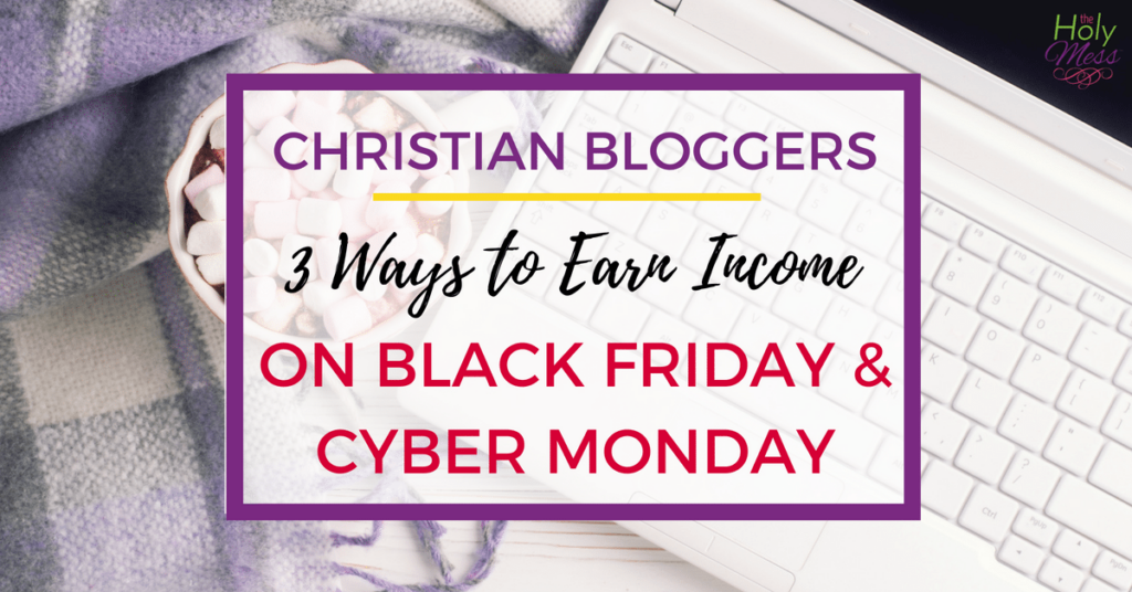 3 Ways to Earn Income on Black Friday and Cyber Monday