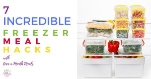 7 Incredible Freezer Cooking Hacks with Once a Month Meals