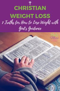 Christian Weight Loss - 7 Truths for How to Lose Weight with God's Guidance #faith #fitness #weightloss #diet