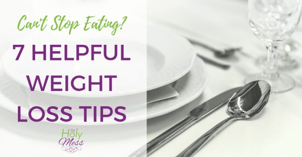 Can't Stop Eating? 7 Helpful Weight Loss Tips for Compulsive Overeaters