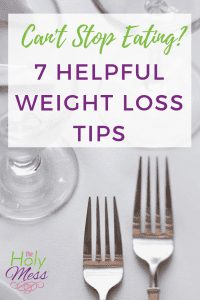 Can't Stop Eating? 7 Helpful Weight Loss Tips #diet #fitness #weightloss #healthy