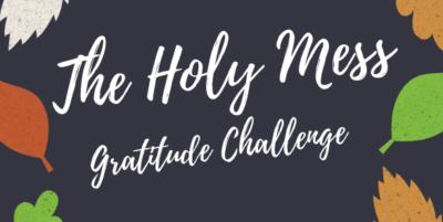 The Holy Mess Gratitude Challenge