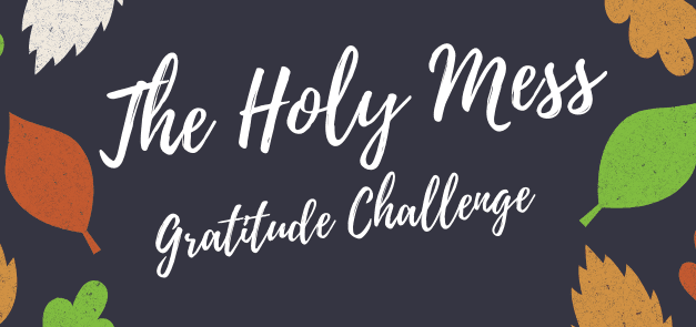 The Holy Mess Gratitude Challenge