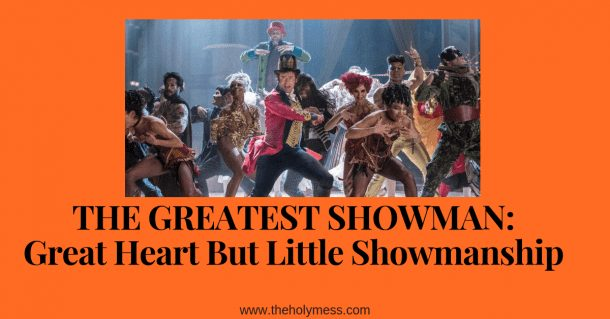 THE GREATEST SHOWMAN: Great Heart But Little Showmanship