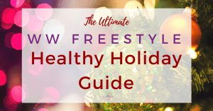 The Ultimate WW Freestyle Healthy Holiday Guide