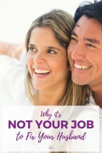Why it's Not Your Job to Fix your Husband #marriage #marriagehelp
