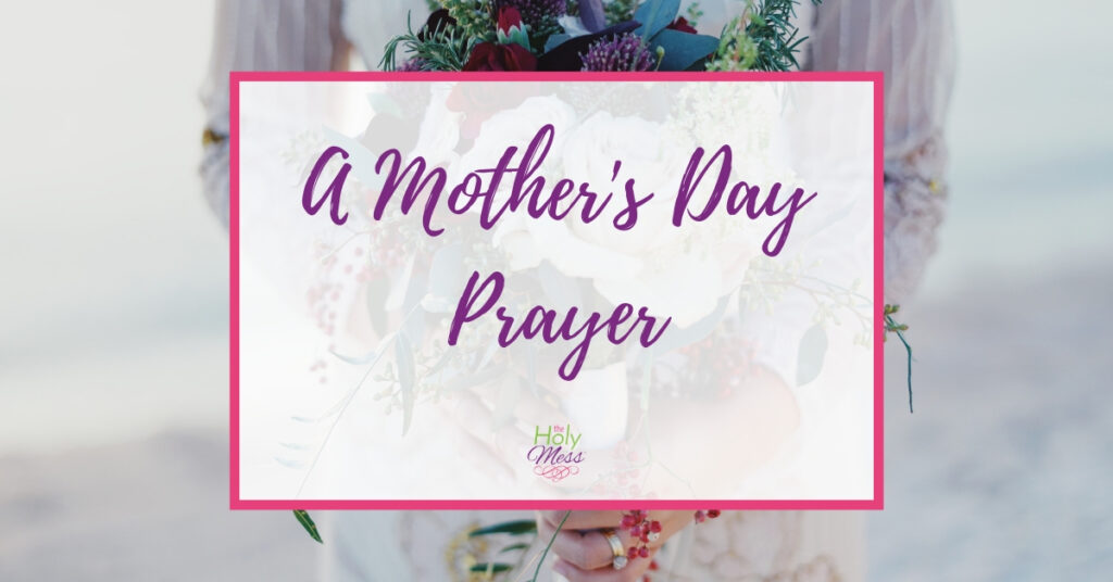A prayer for my mom on Mother's Day - prayer poem