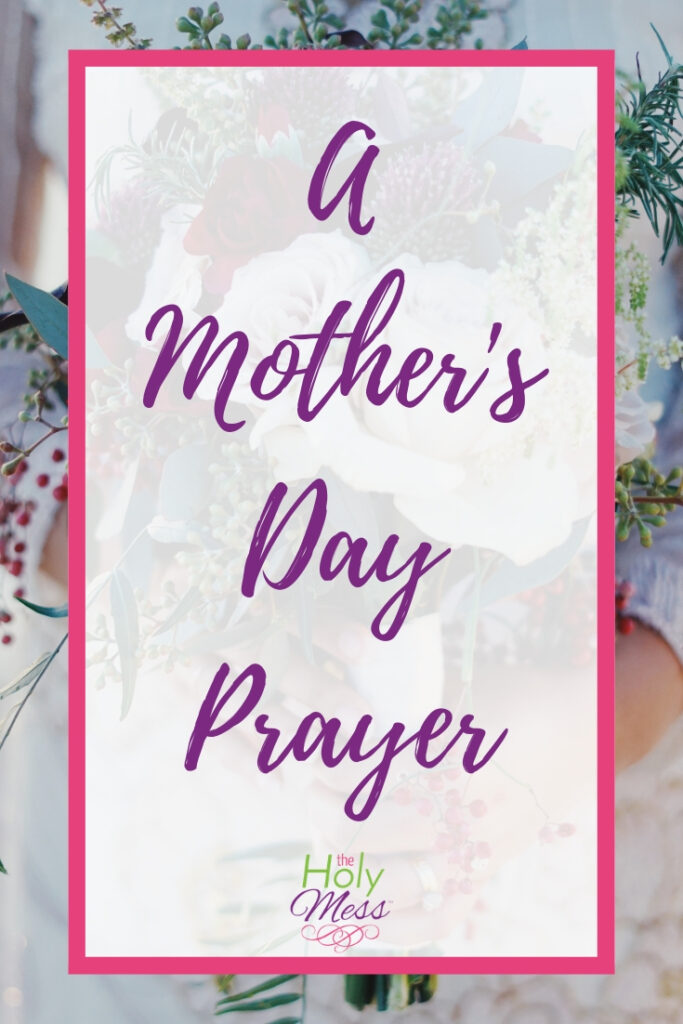 A Mother's Day Prayer for Moms