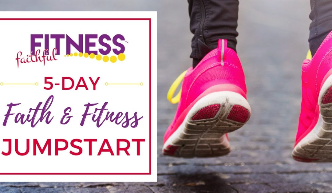 5 Day Faith + Fitness Jumpstart – Free Christian Weight Loss Challenge