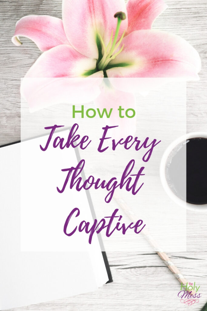 How to Take Every Thought Captive to Obey Christ