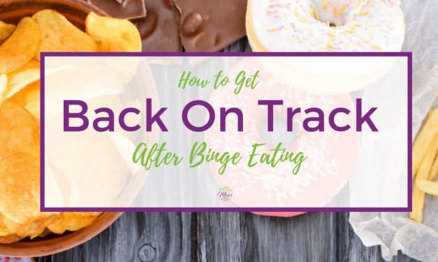 How to Get Back on Track After Binge Eating