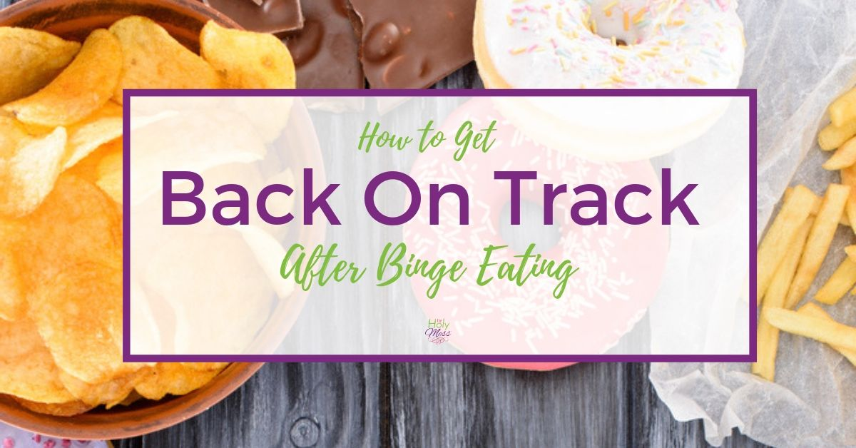 How to Get Back on Track After Binge Eating