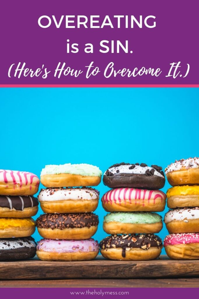 Overeating is a sin. Here's how to overcome it.