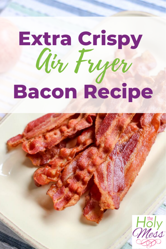 Extra Crispy Air Fryer Bacon Recipe The Holy Mess