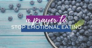 Prayer to Stop Eating Emotionally